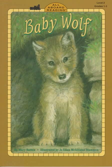 Baby Wolf By Batten, Mary/ Stammen, Jo Ellen McAllister (ILT)/ McAllister Stammen, Jo Ellen (ILT)